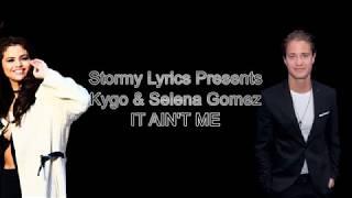 Kygo & Selena Gomez - It Ain't Me [lyric ]