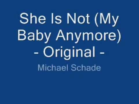 She Is Not (My Baby Anymore) - original- Michael Schade