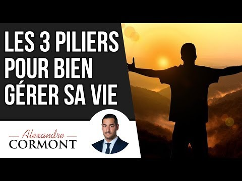 Comment gérer sa vie : Les 3 piliers à connaitre !