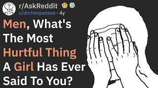 Men, What's The Most Hurtful Thing A Girl Has Ever Said To You? (r/AskReddit)