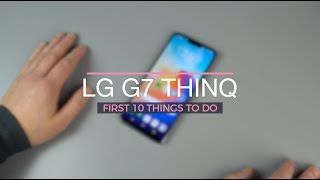 LG G7 ThinQ: First 10 Things to Do!