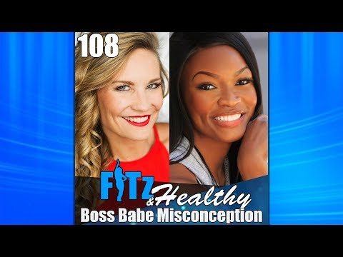 Boss Babe Misconception | Podcast 108 of FITz & Healthy