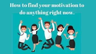 How To Find Your Motivation To Do Anything Right Now