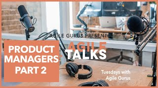 Episode 4/ Part 2 | Product Leaders/ Owners/ Managers: Agile Talks with Agile Gurus