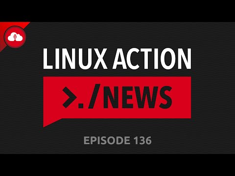 Linux Action News 136