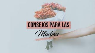 Consejo para las madres - Iglesia La Gloria De Dios Internacional