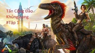Săn Khủng Long Cùng ARK Survival Evolved Tập 1 Tấn Công Đảo Khủng Long