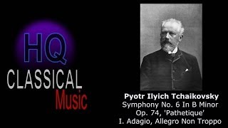 "TCHAIKOVSKY - Symphony No.6 In B Minor, Op.74, ""Pathetique"" - I. Adagio, Allegro Non Troppo - HQ"