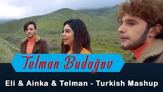 Eli Türkoğlu , Ainka & Telman Budagov -  Turkish Mashup (Official Video)