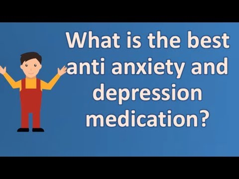 What is the best anti anxiety and depression medication ? | BEST Health Channel & Answers
