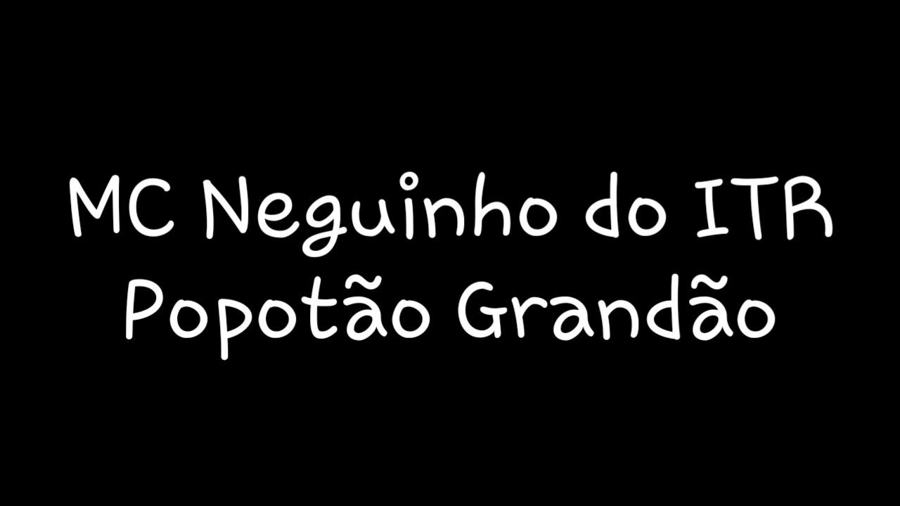 MC Neguinho do ITR - Popotão Grandão | Letra - YouTube