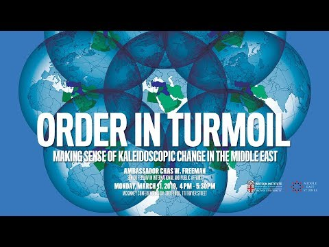 Chas Freeman ─ Order In Turmoil: Making Sense Of Kaleidoscopic Change In The Middle East