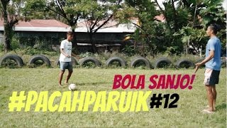 Video #PACAHPARUIK eps12 - BOLA SANJO download MP3, 3GP, MP4, WEBM, AVI, FLV Mei 2018