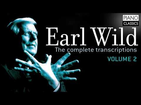 Earl Wild: The Complete Transcriptions Vol. 2  (Full Album)