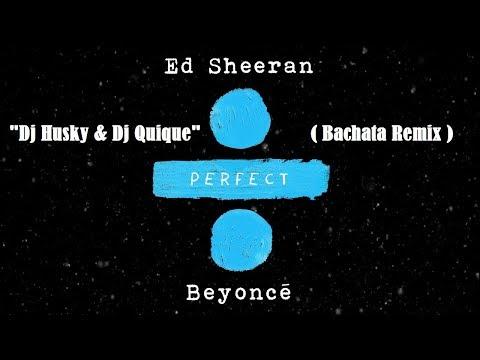 Ed Sheeran - Perfect Duet (with Beyoncé) (Bachata Remix Dj Husky & Dj Quique)