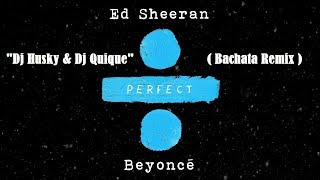 Baixar Ed Sheeran - Perfect Duet (with Beyoncé) (Bachata Remix Dj Husky & Dj Quique)