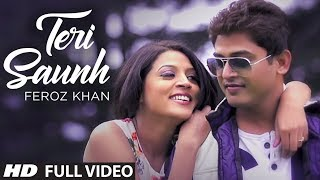 """FEROZ KHAN SONG"" TERI SAUNH FULL VIDEO (HD) 