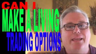 CAN I MAKE A LIVING TRADING OPTIONS - IT'S UP TO YOU!