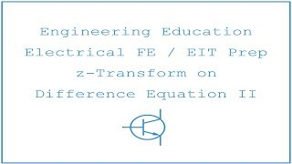 Electrical FE /EIT Exam Prep - Signal Processing 4: z-Transform on Difference Equation II