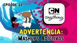 ADVERTENCIA: Mashups adictivos   CN Anything   Cartoon Network