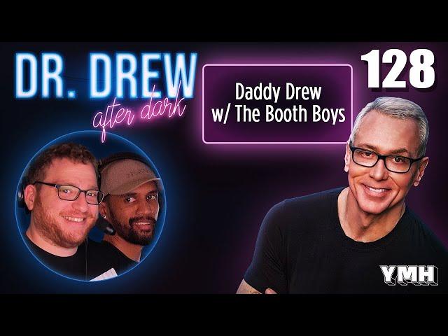 Ep. 128 Daddy Drew w/ The Booth Boys   Dr. Drew After Dark
