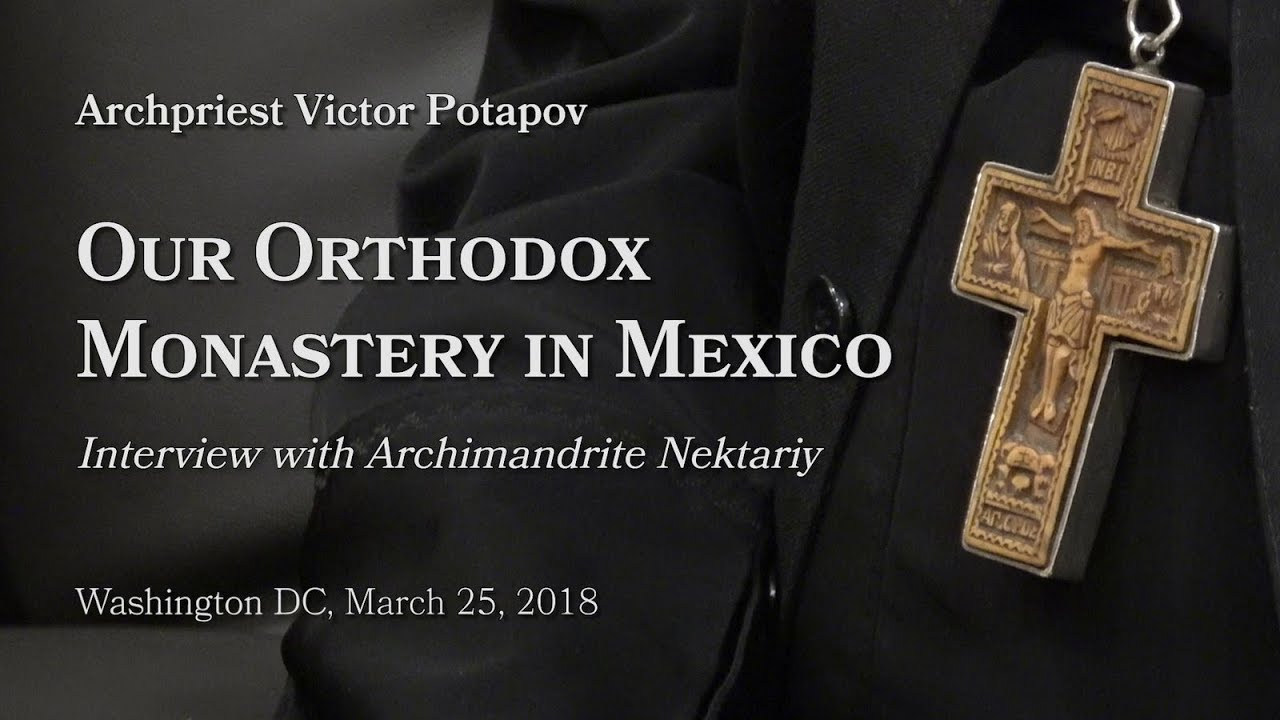 2018.03.25. Our Orthodox Monastery in Mexico. Interview with Archimandrite Nektary