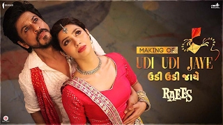 Raees | Making of Udi Udi Jaye | Mahira Khan, Shah Rukh Khan
