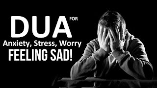 Dua For Feeling Sad, Anxiety, Stress ,worries & Feel Lonely ᴴᴰ