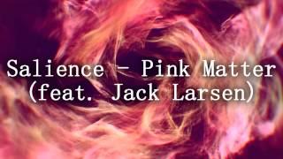 Salience - Pink Matter (feat. Jack Larsen)
