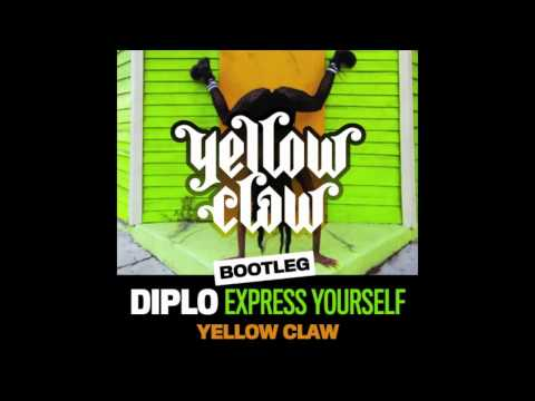 Diplo  Express Yourself Yellow Claw Bootleg