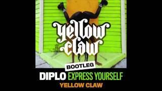 Diplo - Express Yourself (Yellow Claw Bootleg)