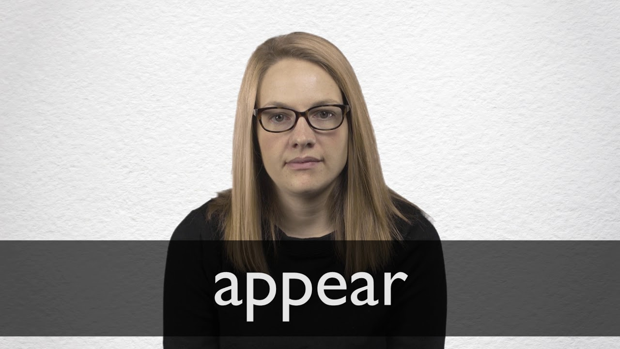 Appear definition and meaning | Collins English Dictionary