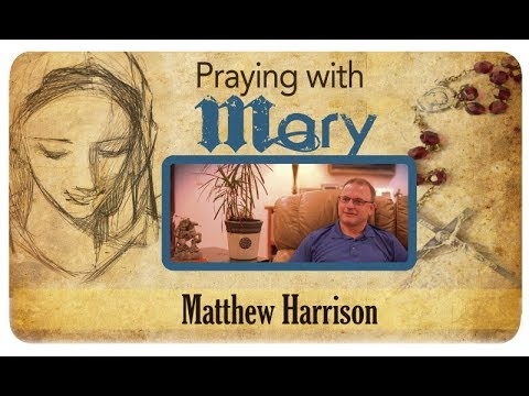 Praying with Mary: Matthew Harrison