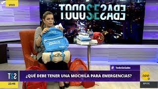 Todo Se Sabe │¿Qué debe tener un mochila de emergencias en caso de desastres naturales?