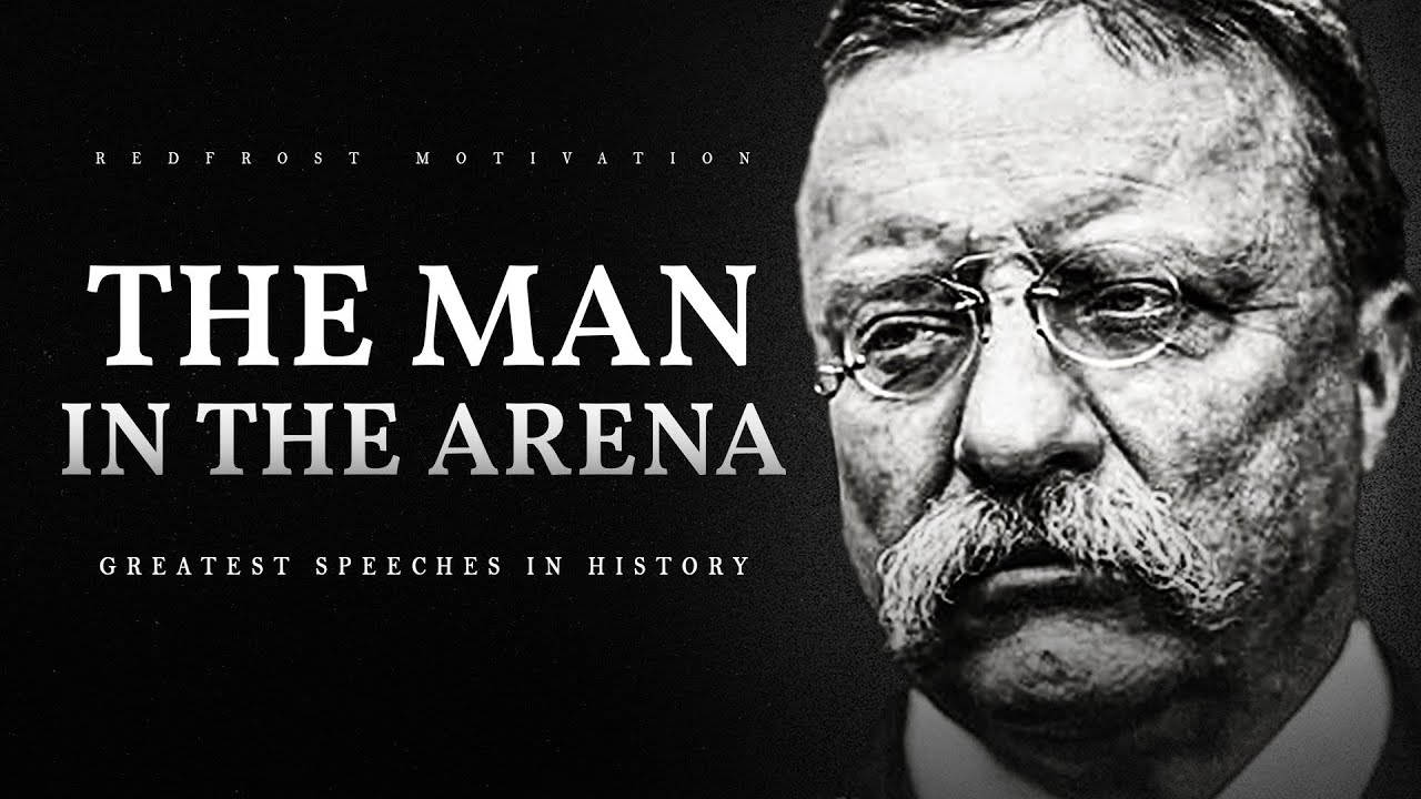The Man in the Arena – Teddy Roosevelt (A Powerful Speech from History)