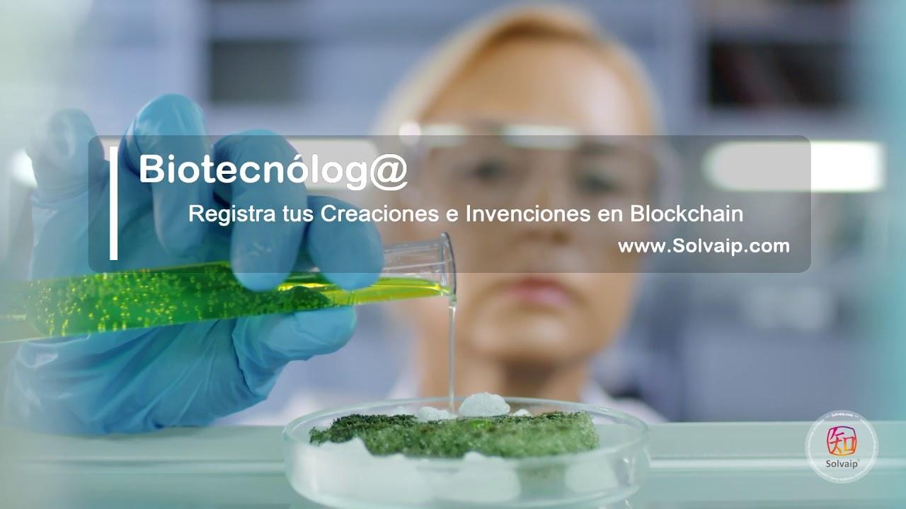 Biotecnólog@ | Registra tus Creaciones e Invenciones en Blockchain | www.Solvaip.com