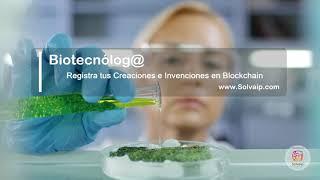 Biotecnólog@   Registra tus Creaciones e Invenciones en Blockchain   www.Solvaip.com