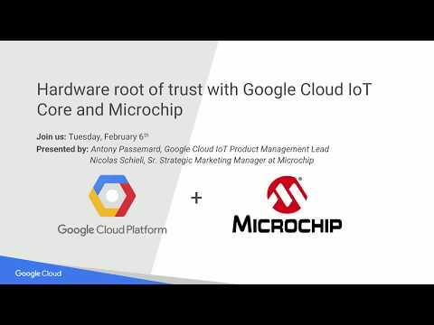 Hardware root of trust with Google Cloud IoT Core and Microchip