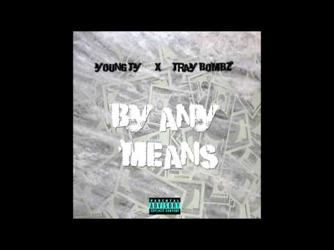 """Young Ty """"By Any Means"""" Ft Tray Bombz"""
