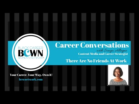 Career Conversations: There Are No Friends At Work