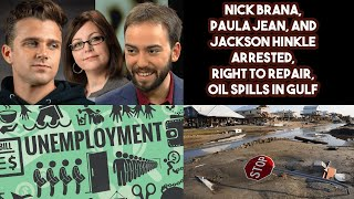 Nick Brana, Paula Jean, and Jackson Hinkle Arrested, Right to Repair, Oil Spills in Gulf