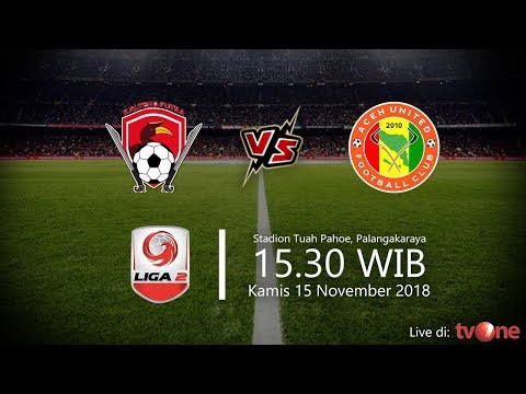 Jadwal Live TV One, Liga 2 2018 Kalteng Putra Vs Aceh United, Kamis Pukul 15.30 WIB