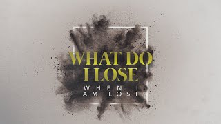 What do I Lose When I am Lost-Pastor Jim Manning
