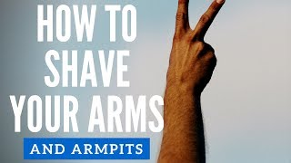 How To Shave/Groom Your Arms To Please Women