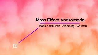 Mass Effect Adromeda - Mods installieren - German/Deutsch