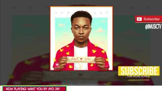 Download Ayo Jay   Want You OFFICIAL AUDIO 2017   YouTube MP3 song and Music Video