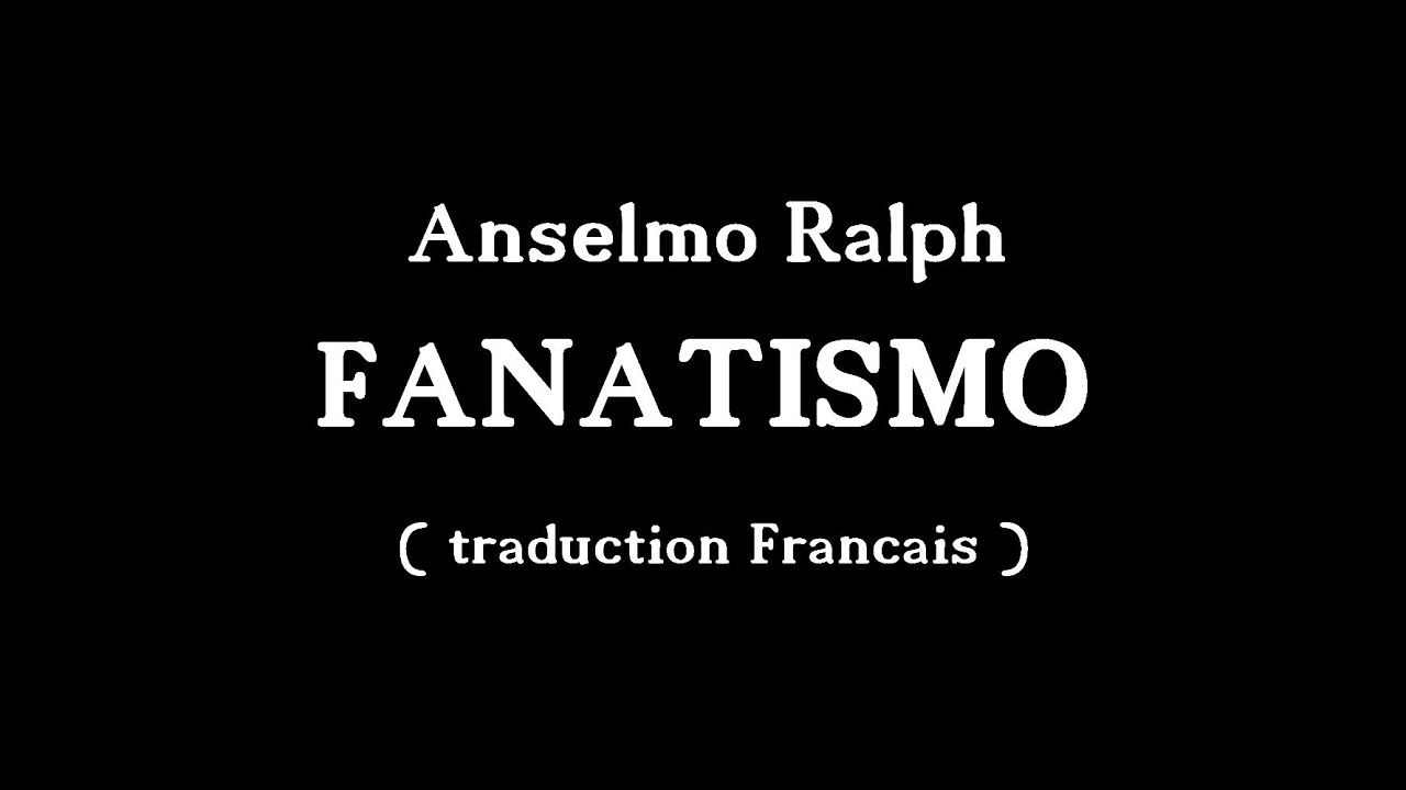 Anselmo ralph fanatismo traduction francais youtube for Portent traduction francais