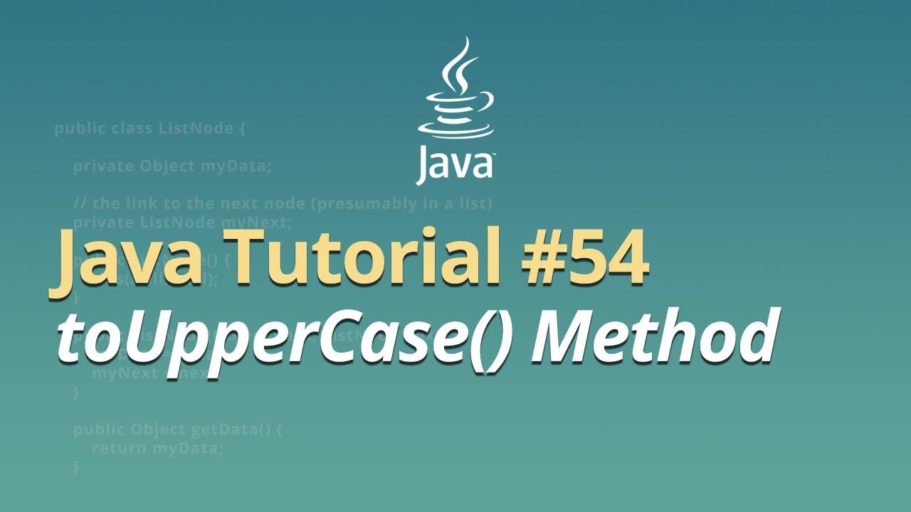 Java Tutorial - #54 - toUpperCase() Method