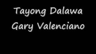 Tayong Dalawa - Gary Valenciano