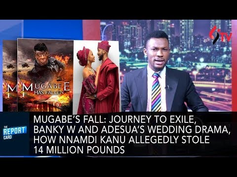 Mugabe's fall: journey to exile, Banky W and Adesua's wedding Drama:Report Card ep26